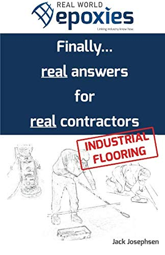 Real World Epoxies: Finally...real answers for real contractors - Industrial Flooring