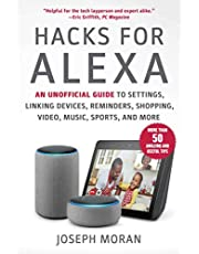 Hacks for Alexa: An Unofficial Guide to Settings, Linking Devices, Reminders, Shopping, Video, Music, Sports, and More