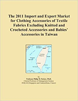 Book The 2011 Import and Export Market for Clothing Accessories of Textile Fabrics Excluding Knitted and Crocheted Accessories and Babies' Accessories in Taiwan