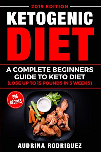Ketogenic Diet: A Complete Beginners Guide to Keto Diet(Lose up to 15 Pounds in 3 Weeks)