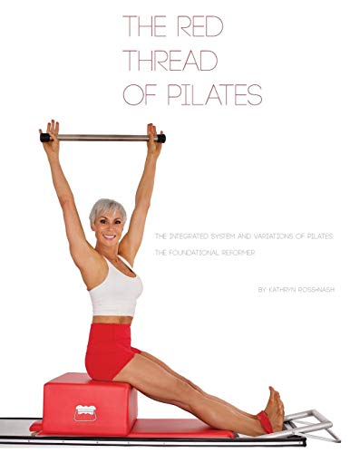 The Red Thread of Pilates- The Integrated System and Variations of Pilates: The FOUNDATIONAL REFORMER: The FOUNDATIONAL REFORMER