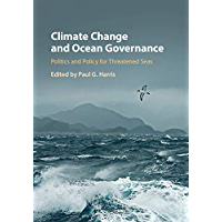 Climate Change and Ocean Governance: Politics and Policy for Threatened Seas