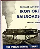 img - for The Lake Superior Iron Ore Railroads - The World's Heaviest Trains book / textbook / text book