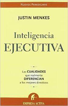 Inteligencia Ejecutiva / Executive Intelligence: Las Cualidades Que Realmente Diferencian a Los Mejores Directivos / What All Great Leaders Have (Spanish Edition) by Justin Menkes (2006-06-30)