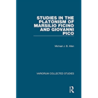 Studies in the Platonism of Marsilio Ficino and Giovanni Pico (Variorum Collected Studies Book 1063) (English Edition)