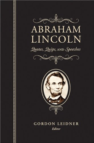 Abraham Lincoln: Quotes, Quips, and ()