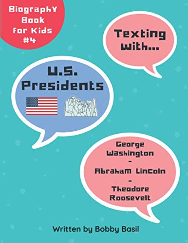 Texting with U.S. Presidents: George Washington, Abraham Lincoln, and Theodore Roosevelt Biography Book for Kids (Texting with History Collection) -