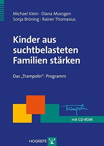 Kinder aus suchtbelasteten Familien stärken: Das »Trampolin«-Programm (Therapeutische Praxis)
