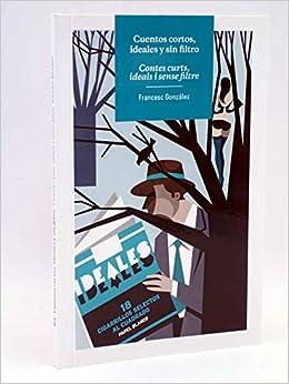 CUENTOS CORTOS, IDEALES Y SIN FILTRO: Amazon.es: Francesc González Molinero: Libros