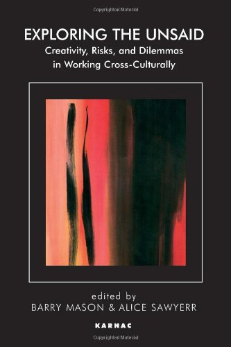 Exploring the Unsaid: Creativity, Risks and Dilemmas in Working Cross-Culturally (Systemic Thinking and Practice)