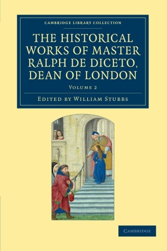 Download Radulfi de Diceto Decani Lundoniensis opera historica: The Historical Works of Master Ralph de Diceto, Dean of London (Cambridge Library Collection - Rolls) (Volume 2) pdf