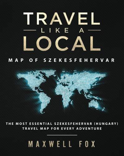 Travel Like a Local - Map of Szekesfehervar: The Most Essential Szekesfehervar (Hungary) Travel Map for Every Adventure