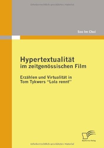 Hypertextualit????t im zeitgen????ssischen Film: Erz????hlen und Virtualit????t in Tom Tykwers -Lola rennt- (German Edition) by Soo Im Choi (2009-09-01)