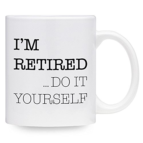 Funny Coffee Mug - I'm Retired Do It Yourself - Retirement Gift (11 oz.)