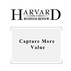 Capture More Value (Harvard Business Review)