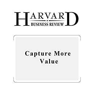 Capture More Value (Harvard Business Review) Periodical