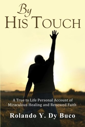 by-his-touch-a-true-to-life-personal-account-of-miraculous-healing-and-renewed-faith