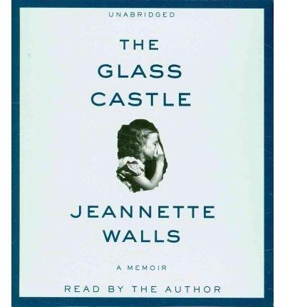 [ THE GLASS CASTLE: A MEMOIR ] By Walls, Jeannette ( Author) 2010 [ Compact Disc ]
