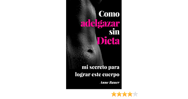 Como adelgazar sin Dieta: mi secreto para lograr este cuerpo ...