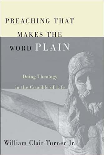 Preaching That Makes the Word Plain: Doing Theology in the Crucible