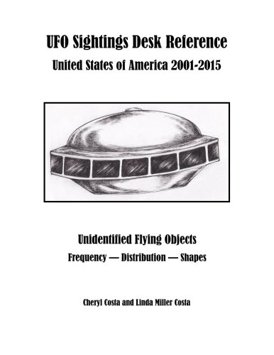 UFO Sightings Desk Reference: United States of America 2001-2015 by Chery Costa