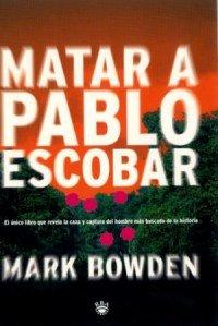 Descargar Libro Matar A Pablo Escobar Mark Bowden