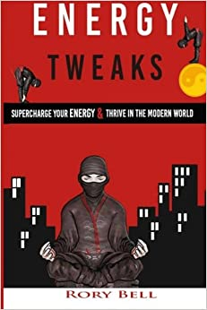 Energy Tweaks: Supercharge you energy and thrive in the modern world: Volume 1