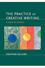 The Practice of Creative Writing: A Guide for Students by Heather Sellers (2007-07-27)
