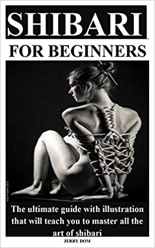 Book's Cover of SHIBARI FOR BEGINNERS: The ultimate guide with illustration that will teach you to master all the art of shibari (Inglés) Tapa blanda – 28 agosto 2020