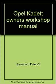 Opel Kadett: Owners Workshop Manual: Peter G. Strasman: 9780856966347