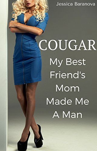 COUGAR: My Best Friend's Mom Made Me A Man: And Older Woman, Younger Man First Time Erotic Story
