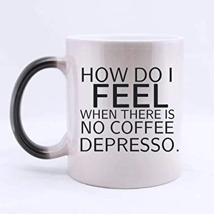 Amazon Coffee Lovers Gifts Funny Quotes How Do I Feel When