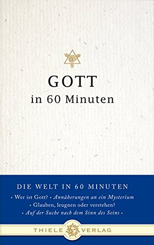 Gott in 60 Minuten (Die Welt in 60 Minuten, Band 1)