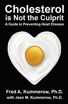 Cholesterol is Not the Culprit: A Guide to Preventing Heart Disease by [Kummerow, Fred]
