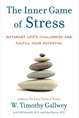 The Inner Game of Stress: Outsmart Life's Challenges and Fulfill Your Potential Kindle Edition