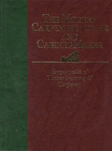 Encyclopedia of Timber Framing and Carpentry (Modern Carpenter Joiner and Cabinet Maker)