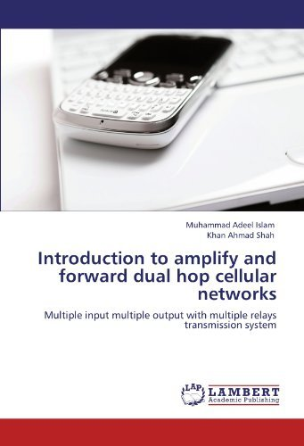 Introduction to amplify and forward dual hop cellular networks: Multiple input multiple output with multiple relays transmission system by Muhammad Adeel Islam (2011-08-18) (Relay Inputs 8)