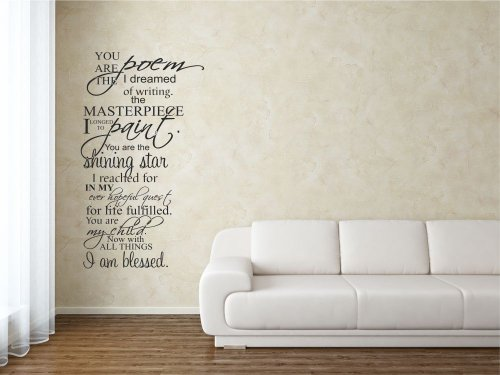 You are the poem I dreamed of writing. the masterpiece I longed to paint. You are the shining star I reached for in my ever hopeful quest for life fulfilled. You are my child. Now with all things I am blessed. Vinyl Wall Decals Quotes Sayings Words Art Decor Lettering Vinyl Wall Art Inspirational Uplifting