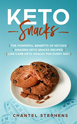 (Keto Snacks:: The Powerful Benefits of Ketosis | Amazing Keto Snacks Recipes | Low Carb Keto Snacks for Every Day! (weight loss solution Book 2))