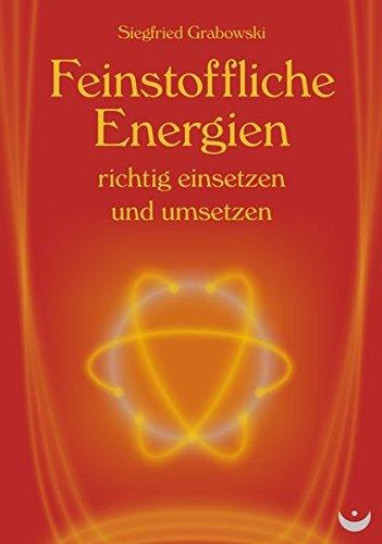 Feinstoffliche Energien richtig einsetzen und umsetzen