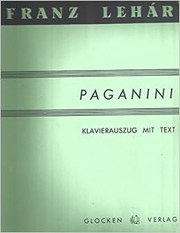 Franz Lehar Paganini Operetta In Three Acts Piano Vocal Score Glocken Verlag Franz Lehar Amazon Com Books