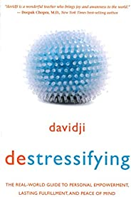 destressifying: The Real-World Guide to Personal Empowerment, Lasting Fulfillment, and Peace of Mind