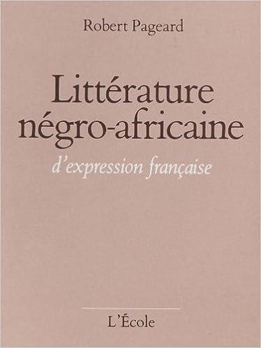 Lire un Littérature négro-africaine d'expression française: Le mouvement littéraire contemporain dans l'Afrique Noire pdf ebook