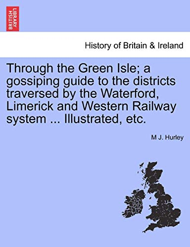 (Through the Green Isle; a gossiping guide to the districts traversed by the Waterford, Limerick and Western Railway system ... Illustrated, etc.)