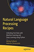 Natural Language Processing Recipes: Unlocking Text Data with Machine Learning and Deep Learning using Python Front Cover