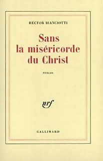 Sans la miséricorde du Christ, Bianciotti, Héctor