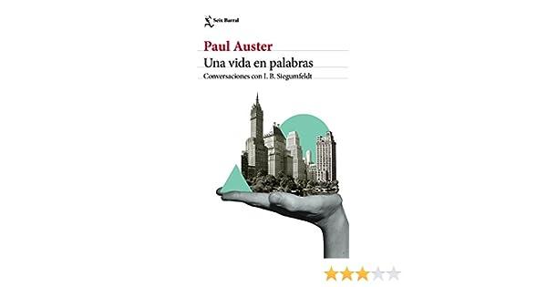 Una vida en palabras: Conversaciones con I. B. Siegumfeldt eBook: Paul Auster, Inge-Birgitte Siegumfeldt, Benito Gómez Ibáñez: Amazon.es: Tienda Kindle