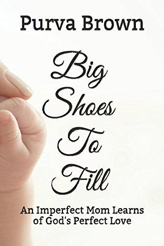 Big Shoes To Fill: An Imperfect Mom Learns of God's Perfect Love