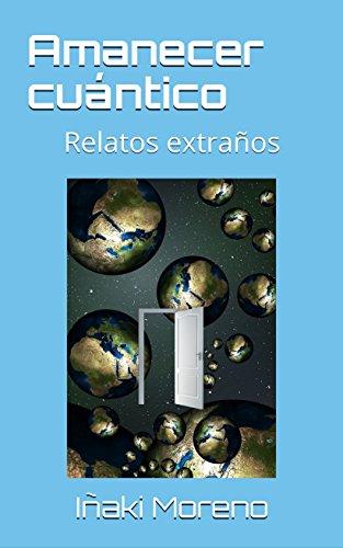 Amanecer cuántico: Relatos extraños (Spanish Edition)