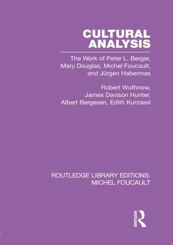 Cultural Analysis: The Work of Peter L. Berger, Mary Douglas, Michel Foucault, and Jürgen Habermas